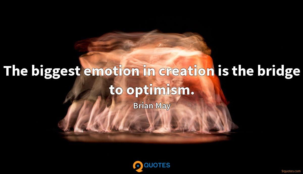 The biggest emotion in creation is the bridge to optimism.