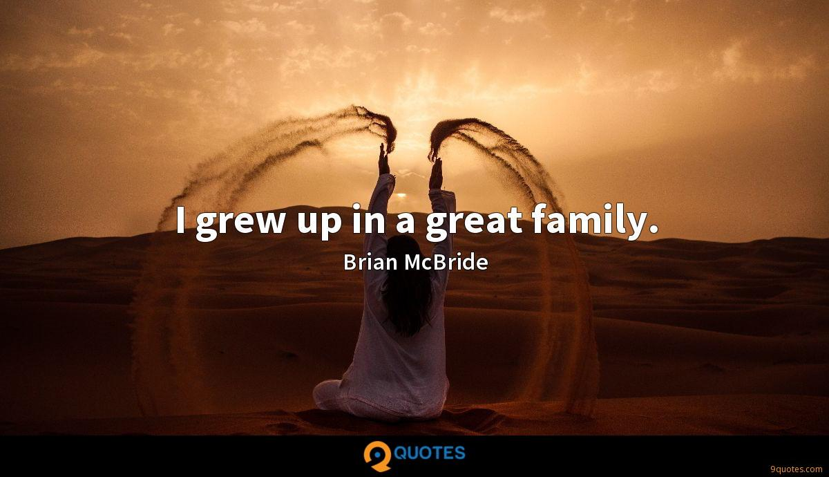 I grew up in a great family.