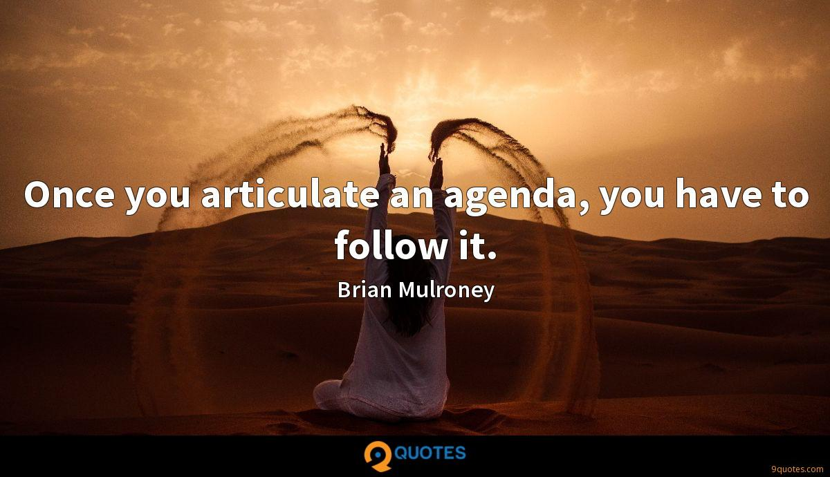 Once you articulate an agenda, you have to follow it.