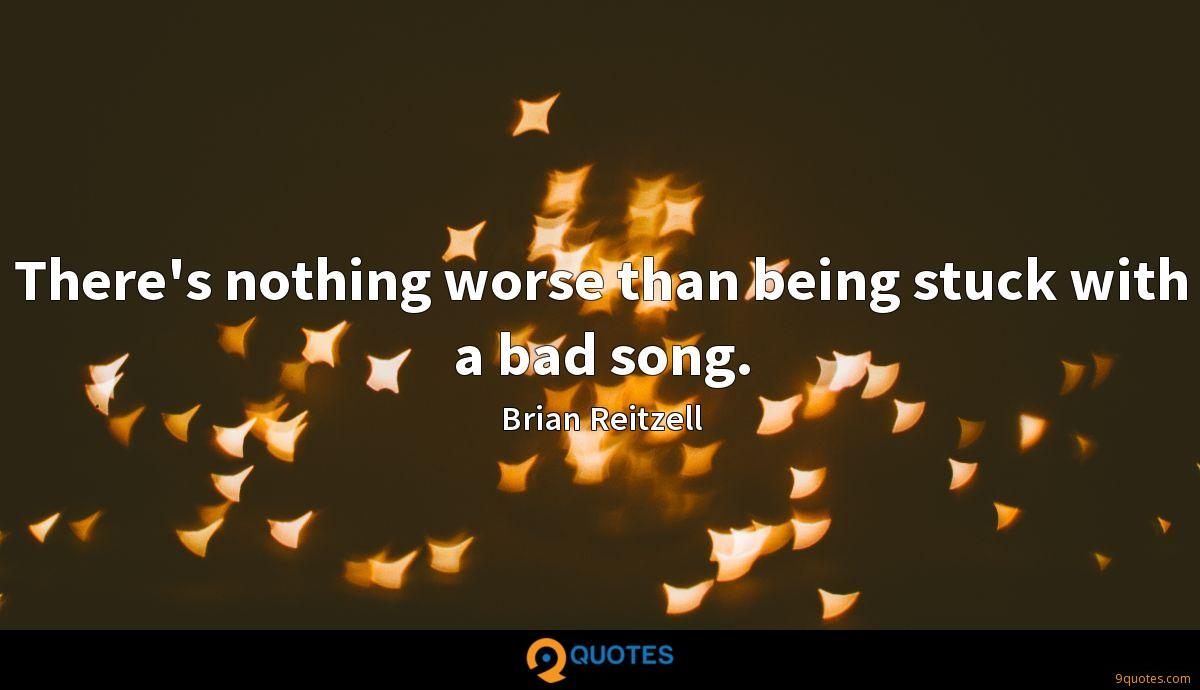 There's nothing worse than being stuck with a bad song.