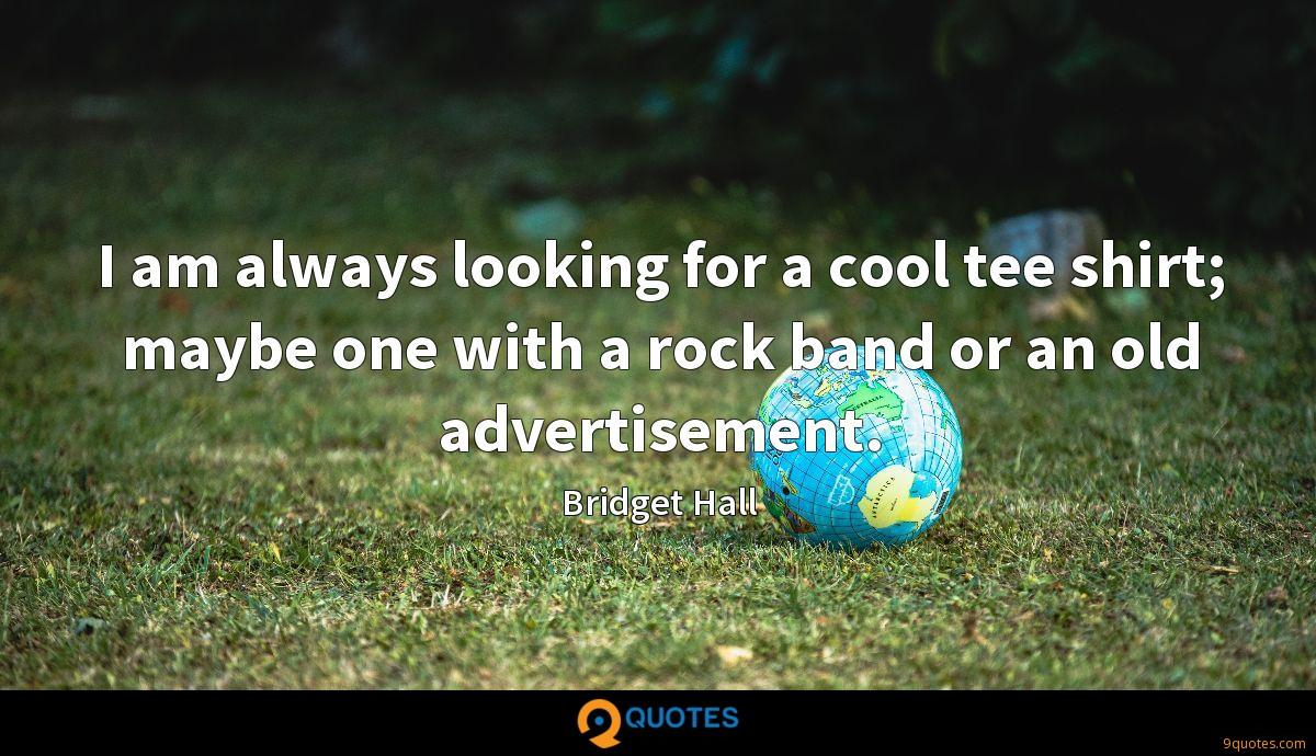 I am always looking for a cool tee shirt; maybe one with a rock band or an old advertisement.