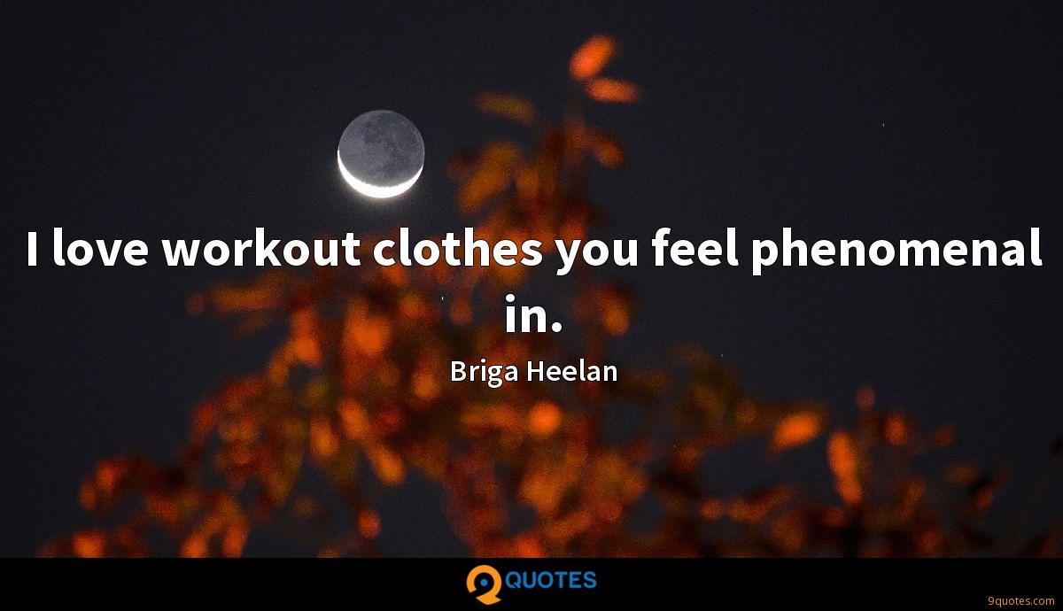 I love workout clothes you feel phenomenal in.