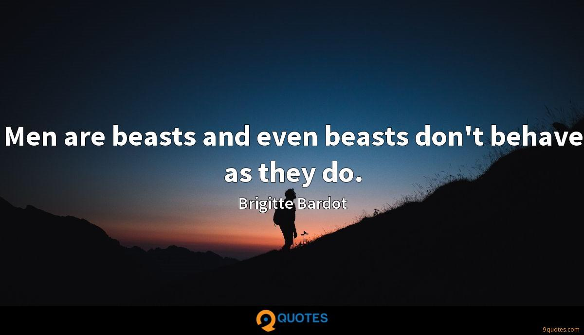 Men are beasts and even beasts don't behave as they do.