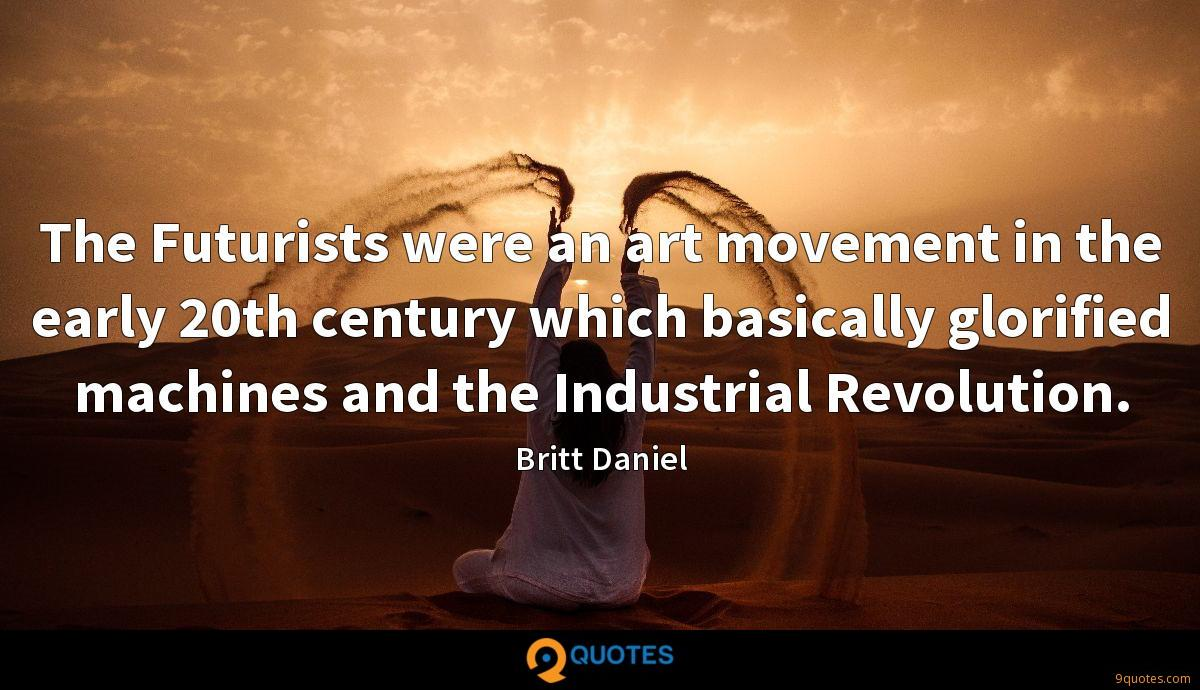 The Futurists were an art movement in the early 20th century which basically glorified machines and the Industrial Revolution.