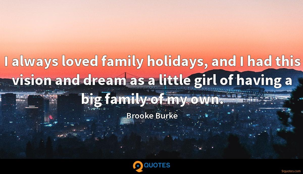 I always loved family holidays, and I had this vision and dream as a little girl of having a big family of my own.