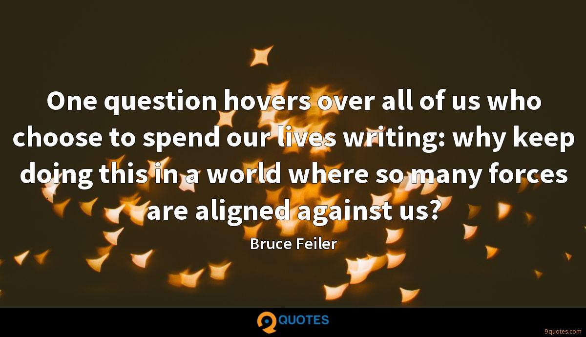 One question hovers over all of us who choose to spend our lives writing: why keep doing this in a world where so many forces are aligned against us?