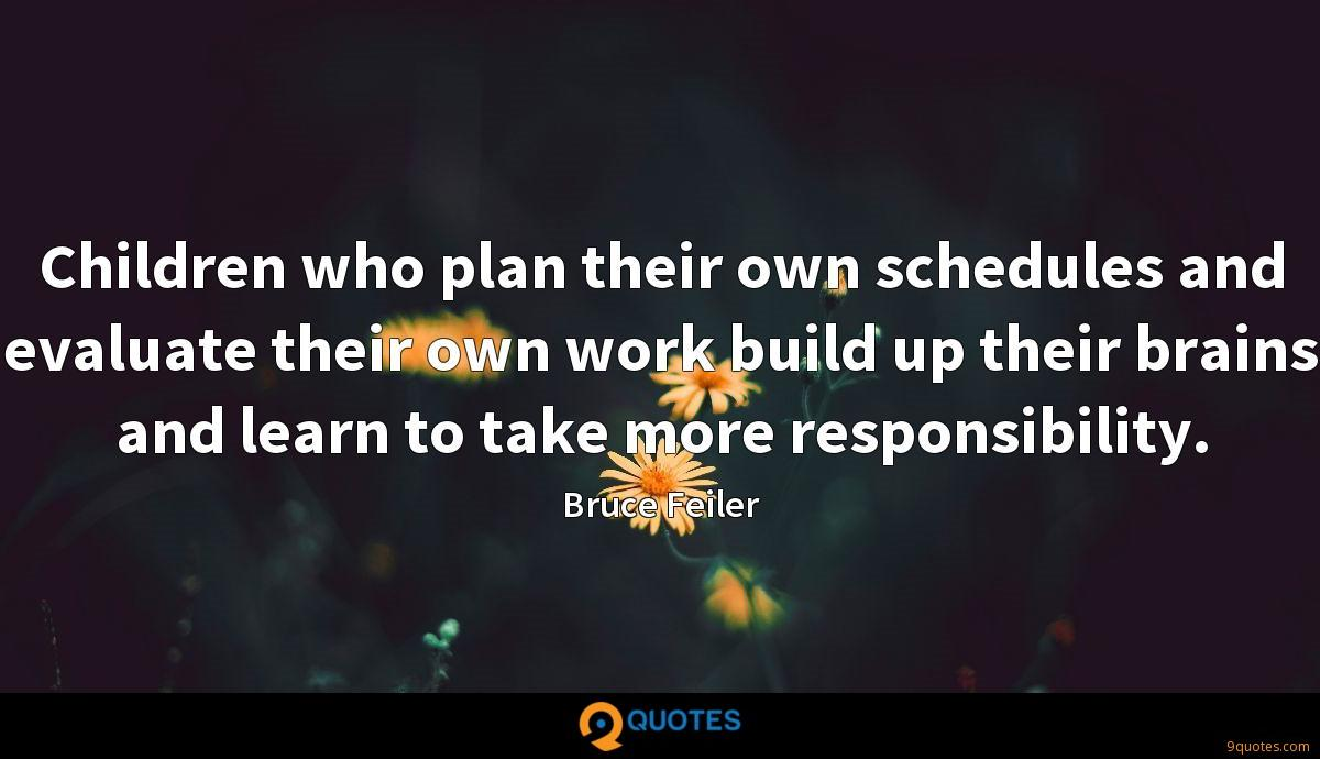 Children who plan their own schedules and evaluate their own work build up their brains and learn to take more responsibility.