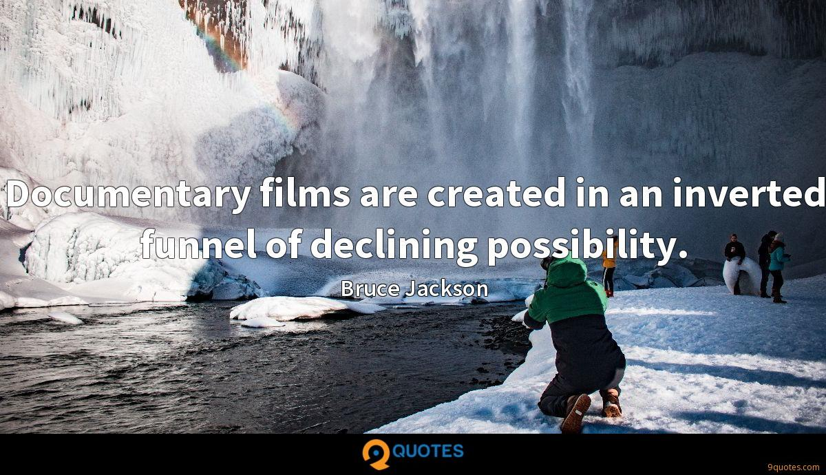Documentary films are created in an inverted funnel of declining possibility.
