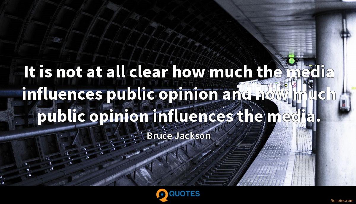 It is not at all clear how much the media influences public opinion and how much public opinion influences the media.