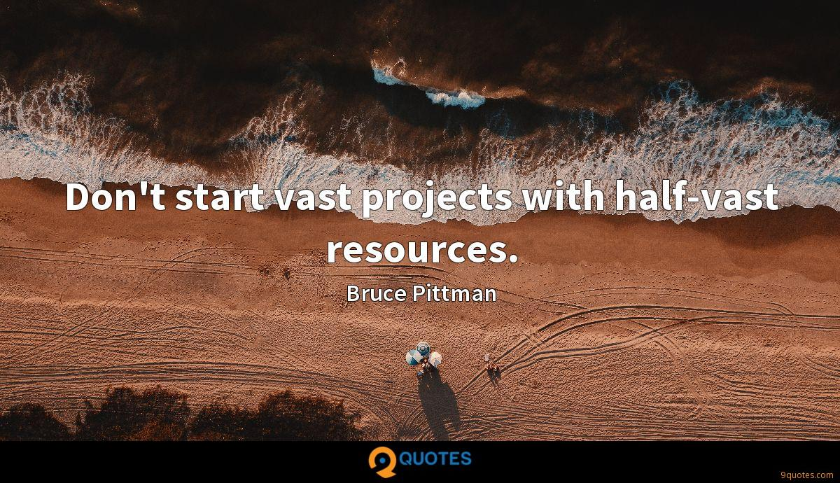 Don't start vast projects with half-vast resources.