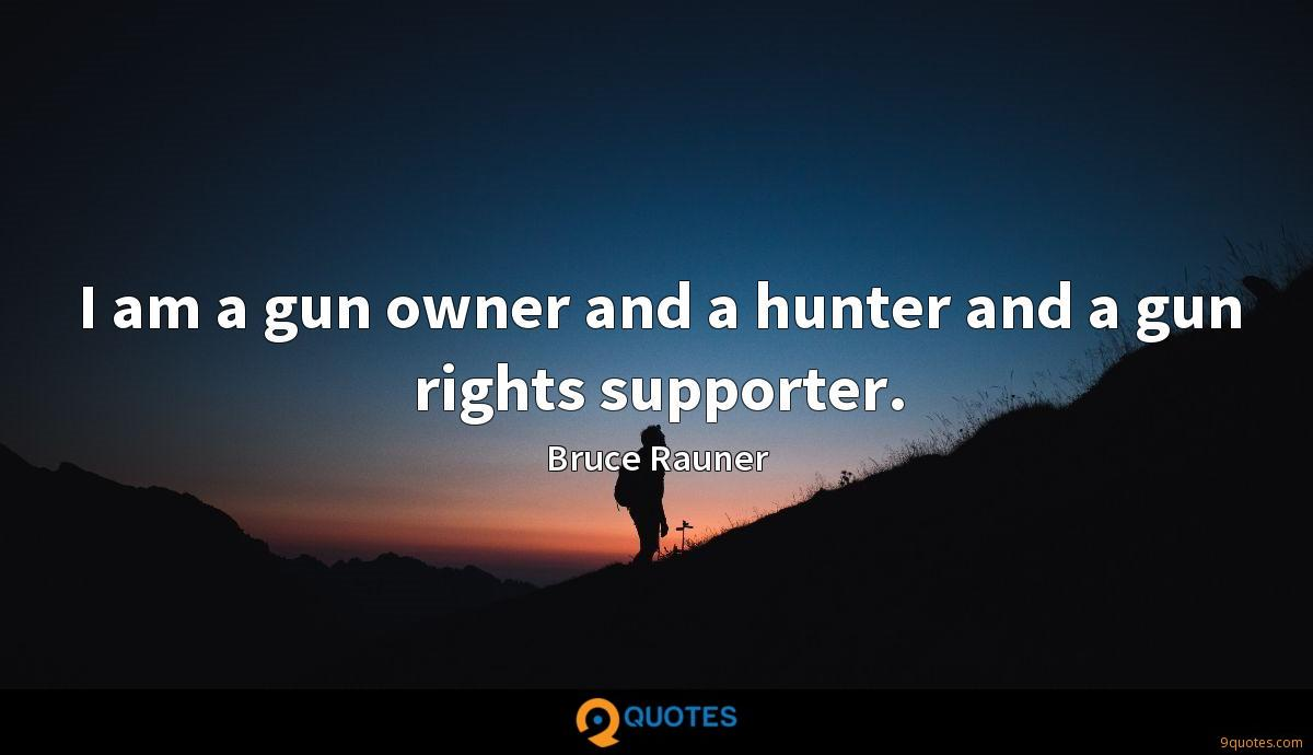 I am a gun owner and a hunter and a gun rights supporter.