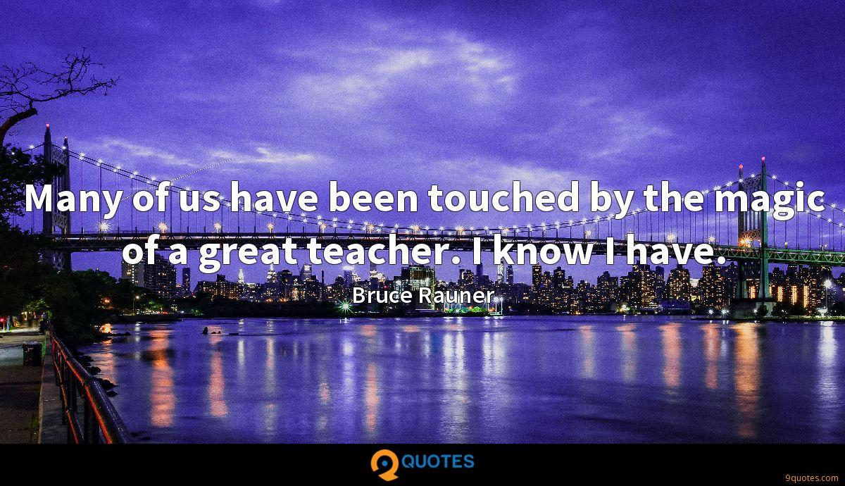 Many of us have been touched by the magic of a great teacher. I know I have.