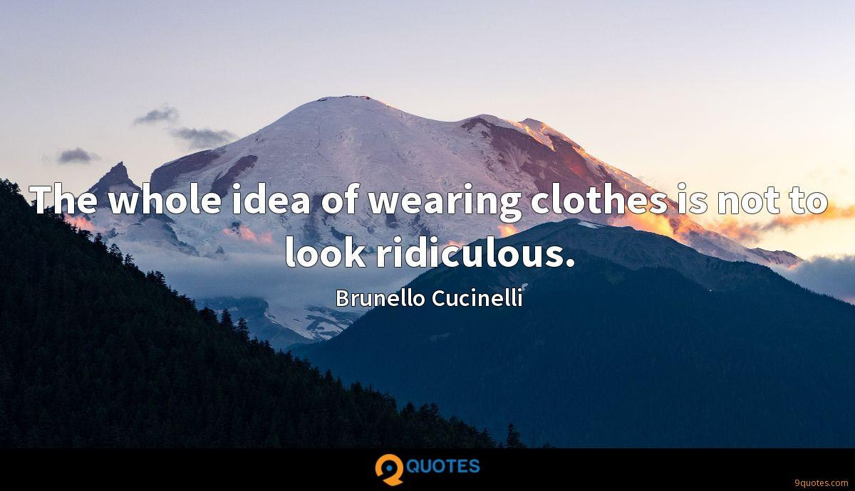 The whole idea of wearing clothes is not to look ridiculous.
