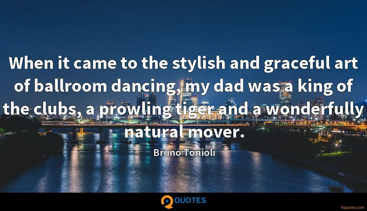 When it came to the stylish and graceful art of ballroom dancing, my dad was a king of the clubs, a prowling tiger and a wonderfully natural mover.