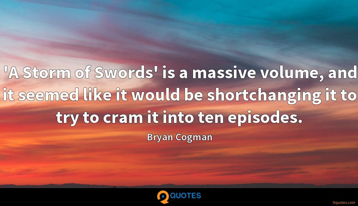 'A Storm of Swords' is a massive volume, and it seemed like it would be shortchanging it to try to cram it into ten episodes.