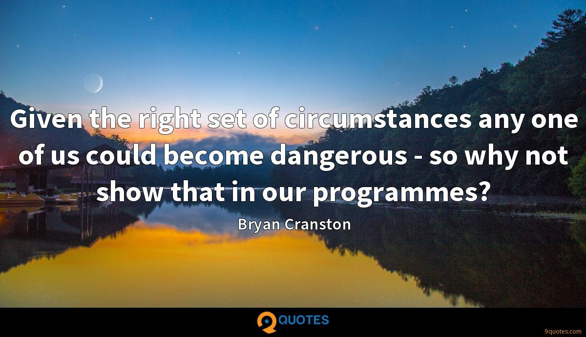 Given the right set of circumstances any one of us could become dangerous - so why not show that in our programmes?