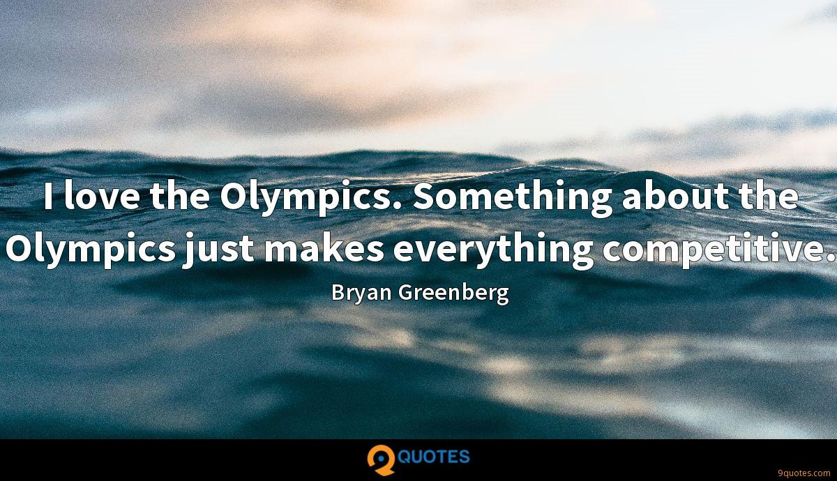 I love the Olympics. Something about the Olympics just makes everything competitive.