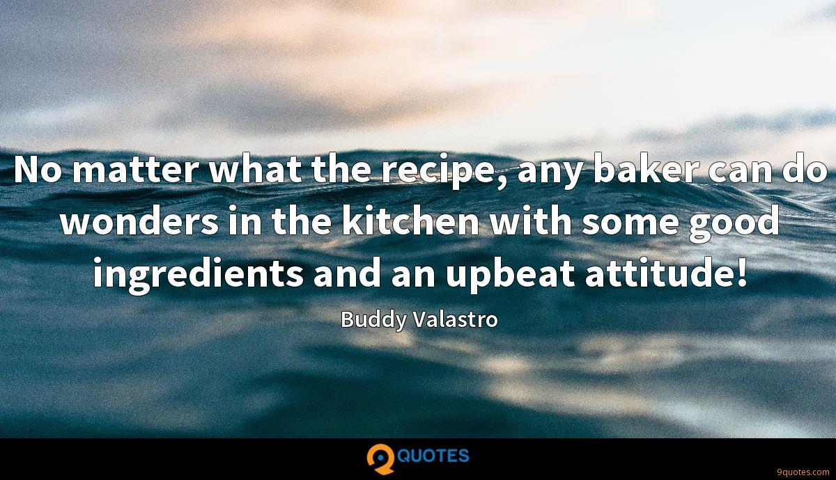 No matter what the recipe, any baker can do wonders in the kitchen with some good ingredients and an upbeat attitude!
