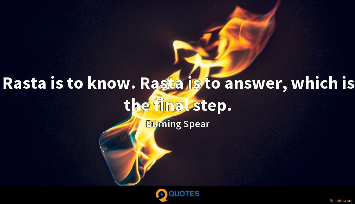 Rasta is to know. Rasta is to answer, which is the final step.