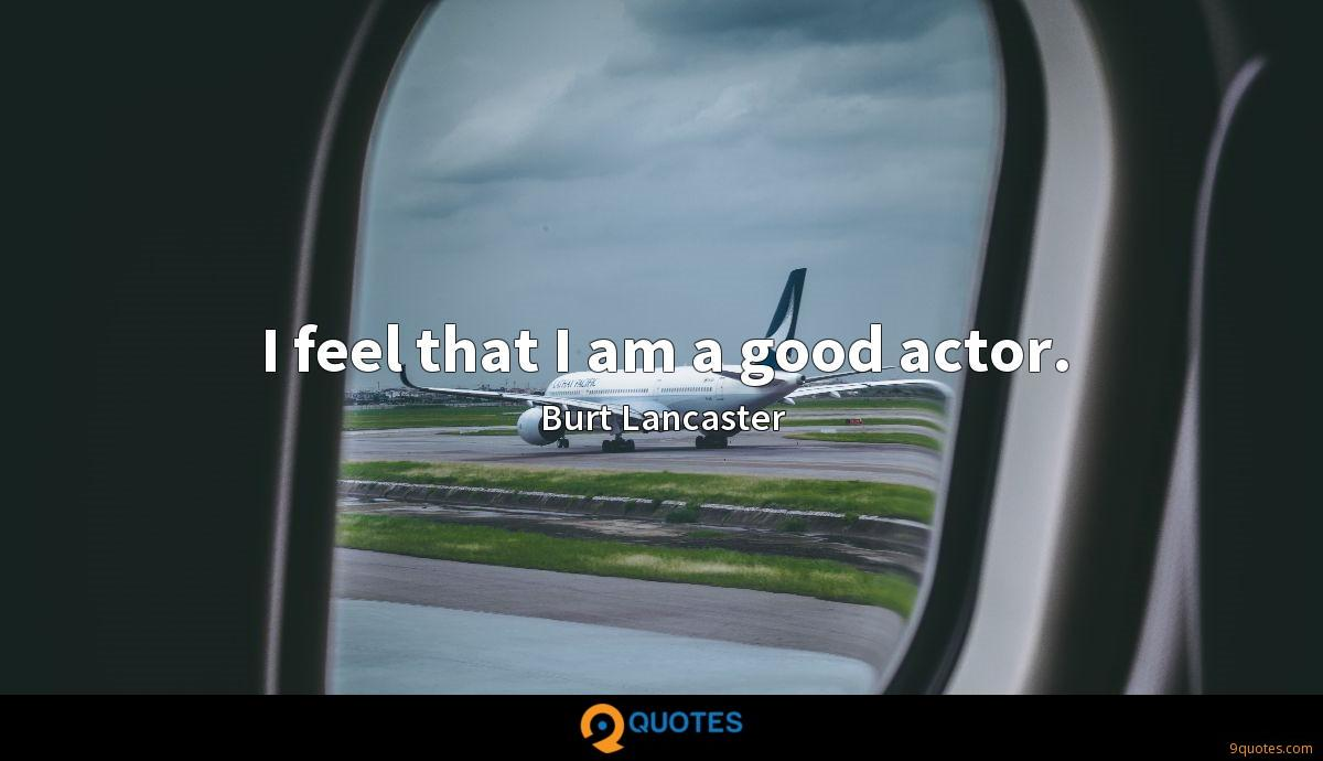 I feel that I am a good actor.