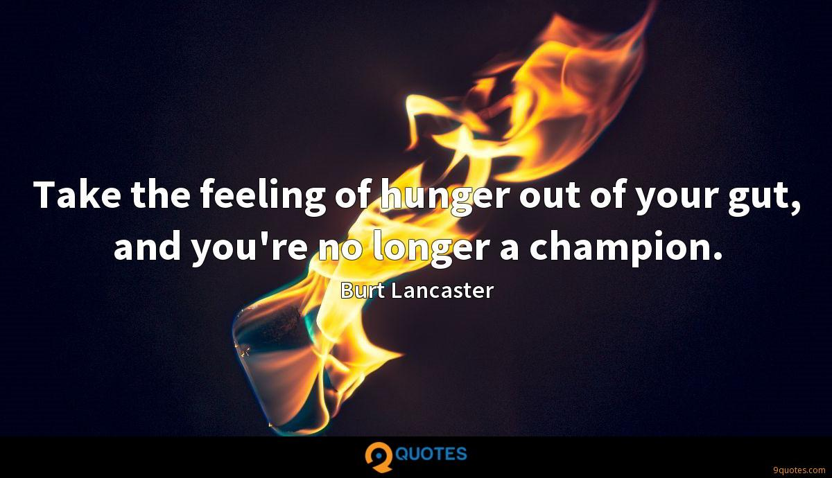 Take the feeling of hunger out of your gut, and you're no longer a champion.