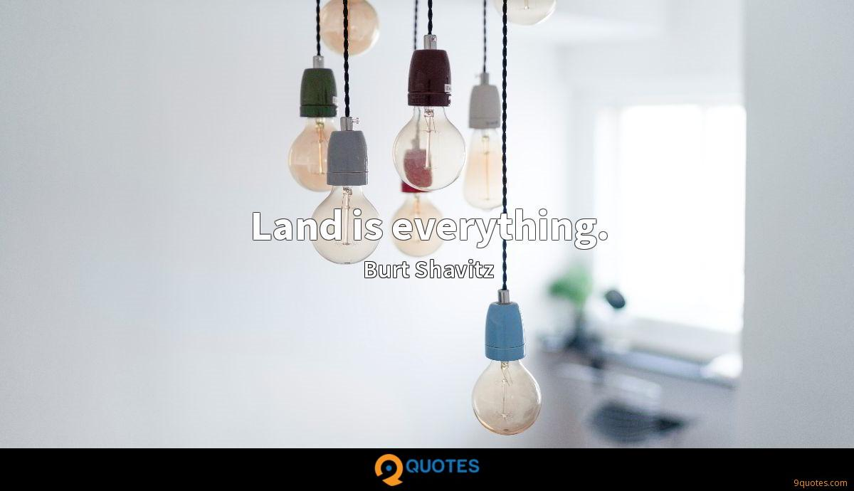 Land is everything.