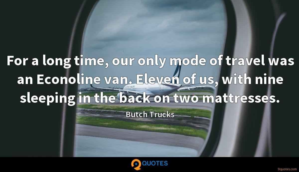 For a long time, our only mode of travel was an Econoline van. Eleven of us, with nine sleeping in the back on two mattresses.
