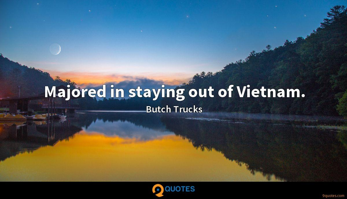 Majored in staying out of Vietnam.