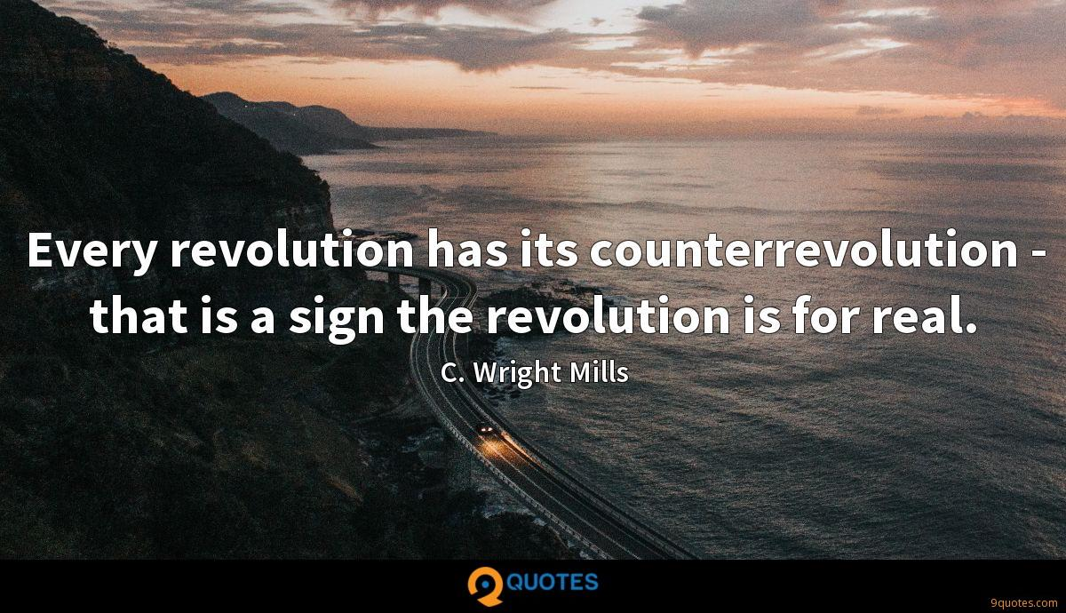 Every revolution has its counterrevolution - that is a sign the revolution is for real.