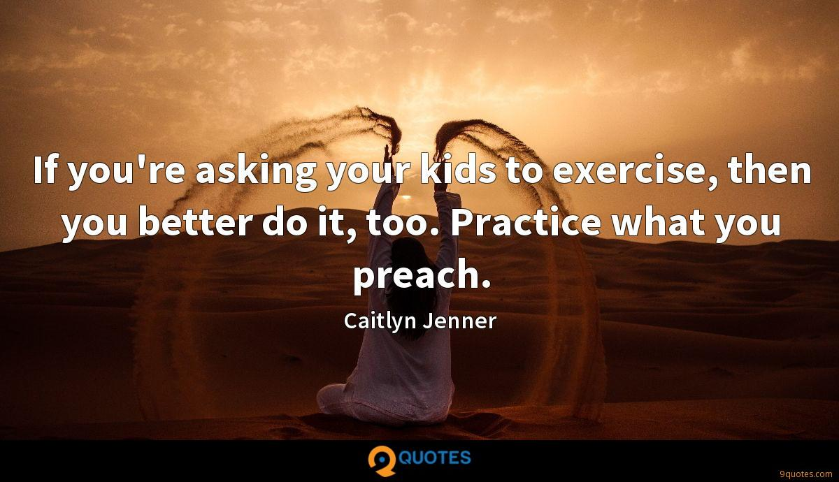 If you're asking your kids to exercise, then you better do it, too. Practice what you preach.
