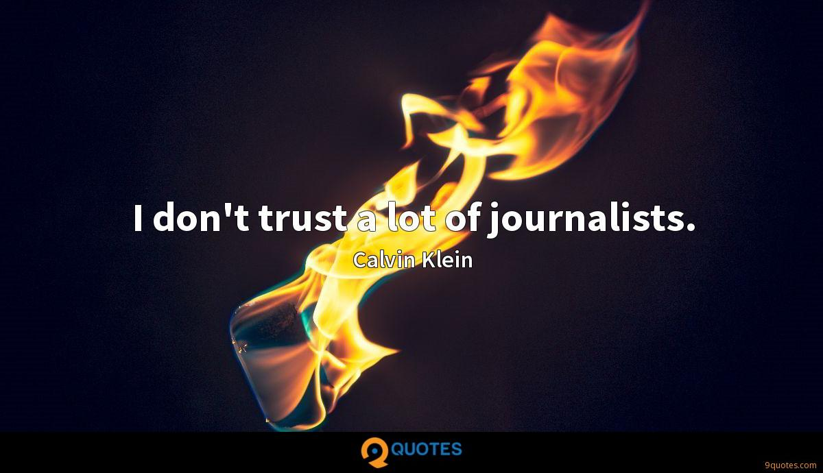 I don't trust a lot of journalists.