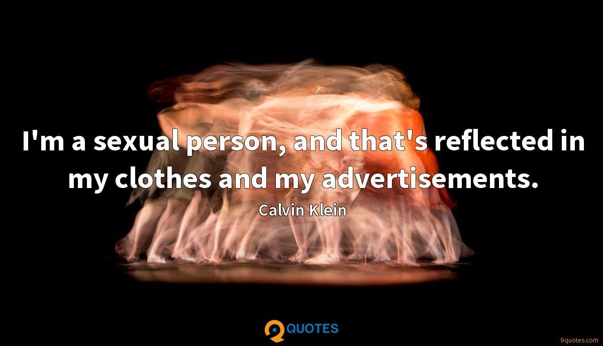 I'm a sexual person, and that's reflected in my clothes and my advertisements.