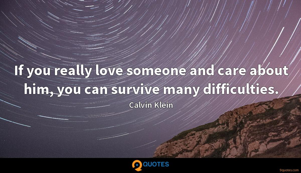 If you really love someone and care about him, you can survive many difficulties.