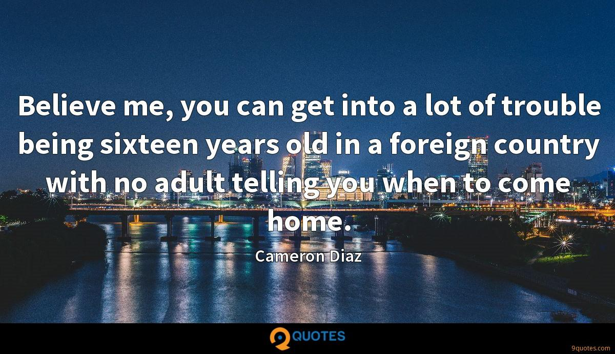Believe me, you can get into a lot of trouble being sixteen years old in a foreign country with no adult telling you when to come home.