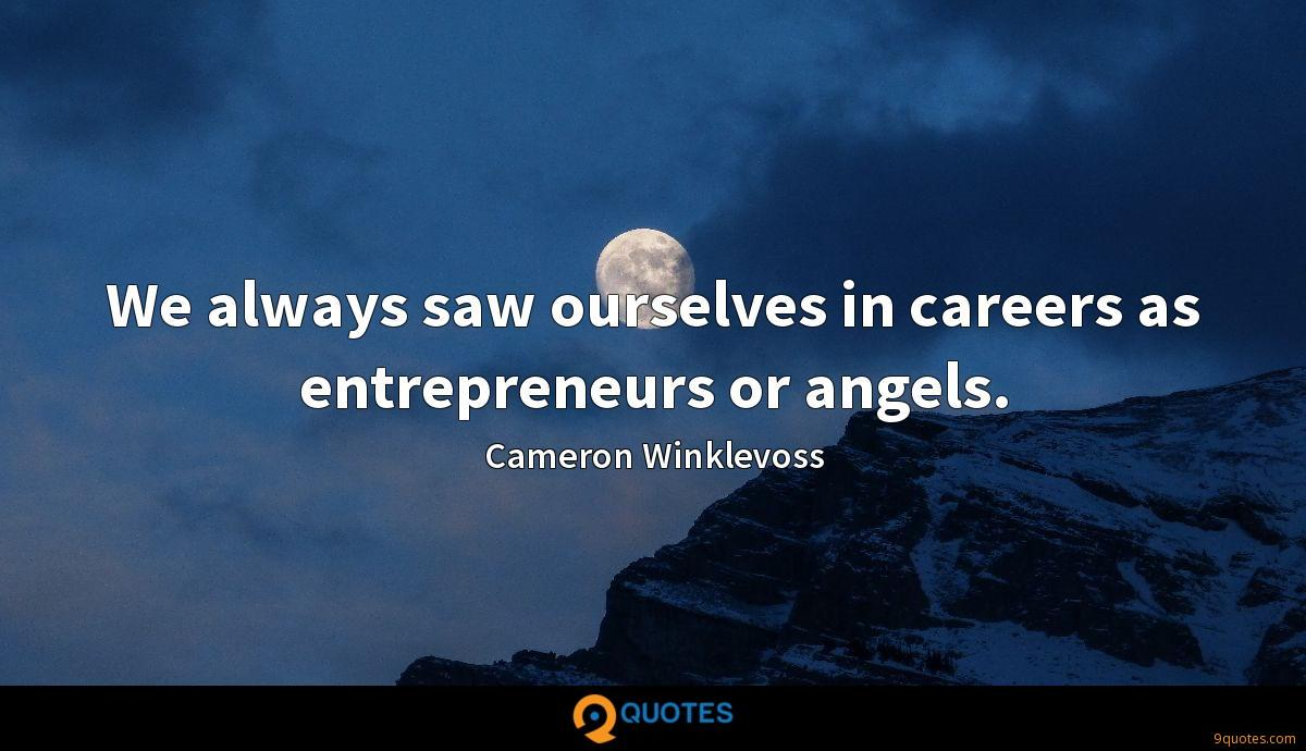 We always saw ourselves in careers as entrepreneurs or angels.
