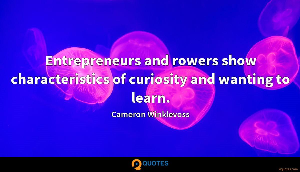 Entrepreneurs and rowers show characteristics of curiosity and wanting to learn.