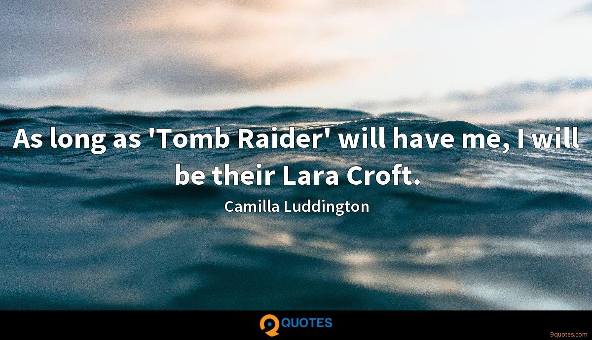 As long as 'Tomb Raider' will have me, I will be their Lara Croft.