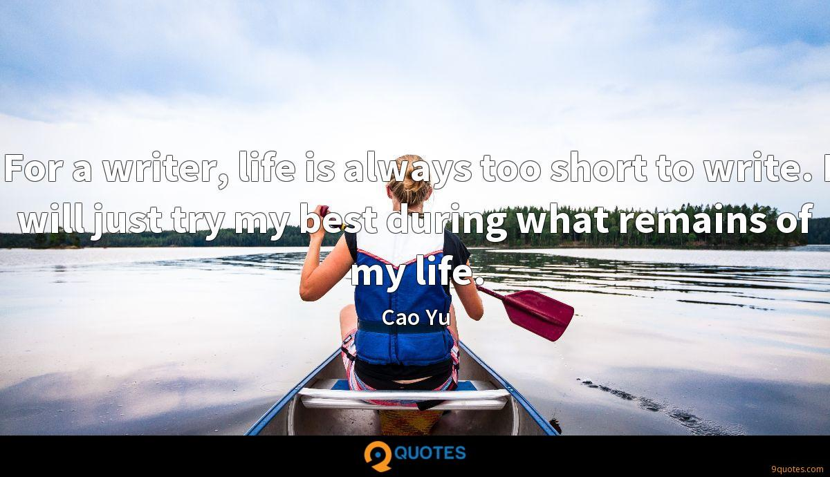 For a writer, life is always too short to write. I will just try my best during what remains of my life.
