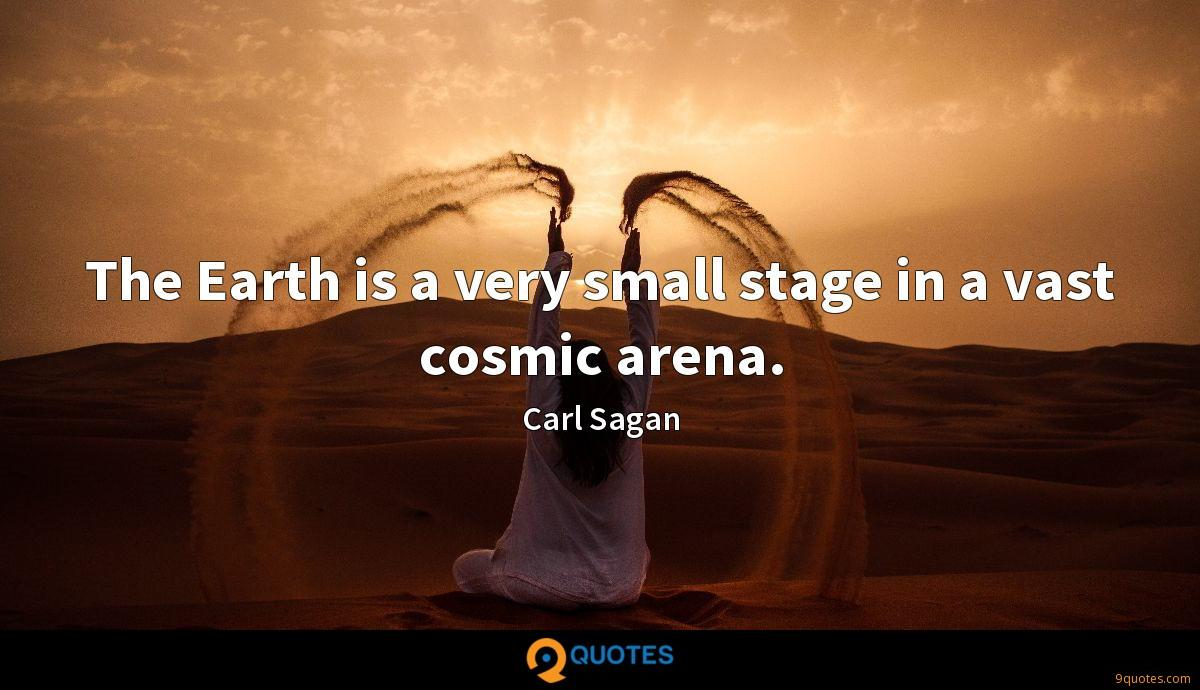 The Earth is a very small stage in a vast cosmic arena.