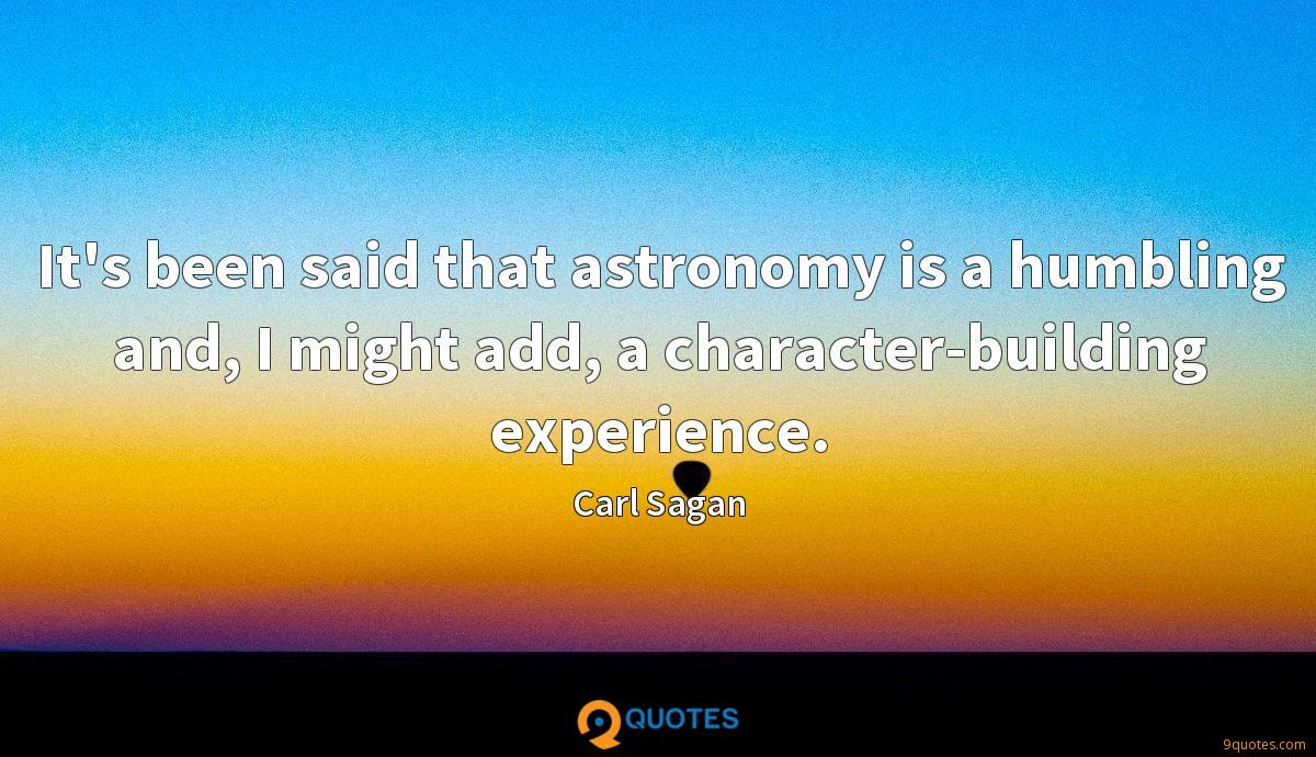 It's been said that astronomy is a humbling and, I might add, a character-building experience.