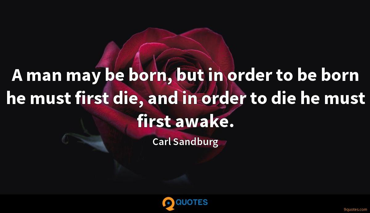 A man may be born, but in order to be born he must first die, and in order to die he must first awake.