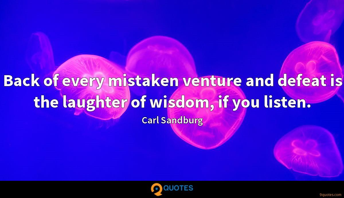 Back of every mistaken venture and defeat is the laughter of wisdom, if you listen.
