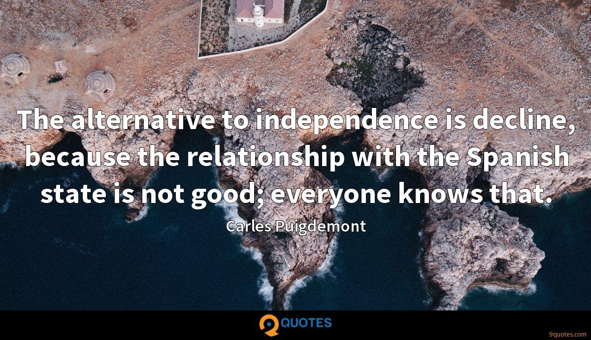 The alternative to independence is decline, because the ...