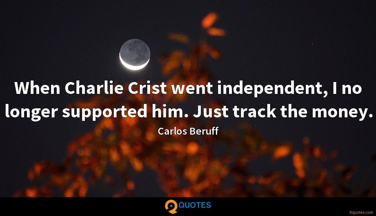 When Charlie Crist went independent, I no longer supported him. Just track the money.