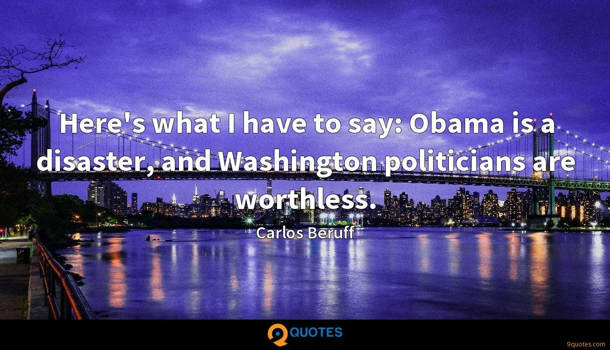 Here's what I have to say: Obama is a disaster, and Washington politicians are worthless.