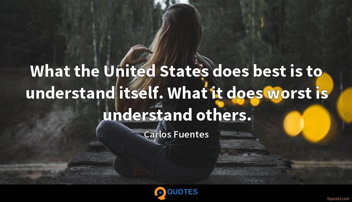 What the United States does best is to understand itself. What it does worst is understand others.
