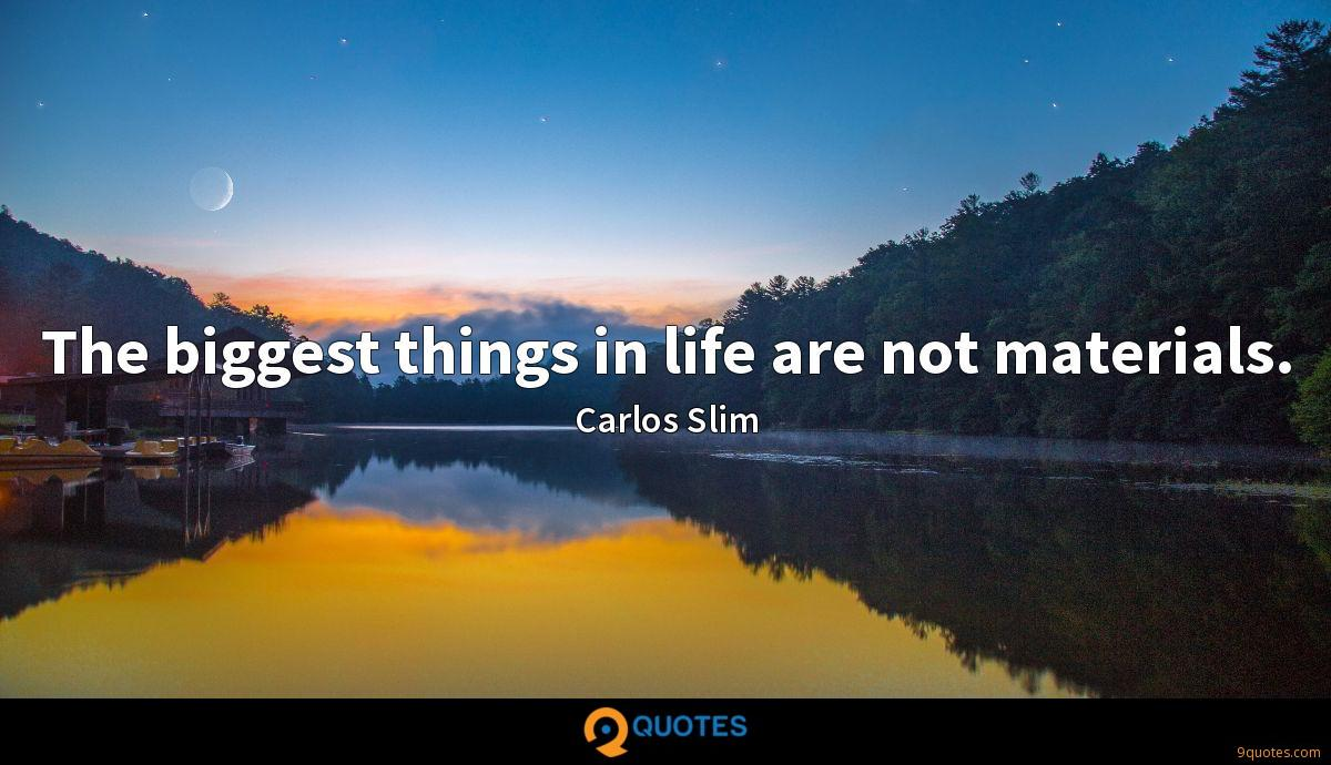 The biggest things in life are not materials.