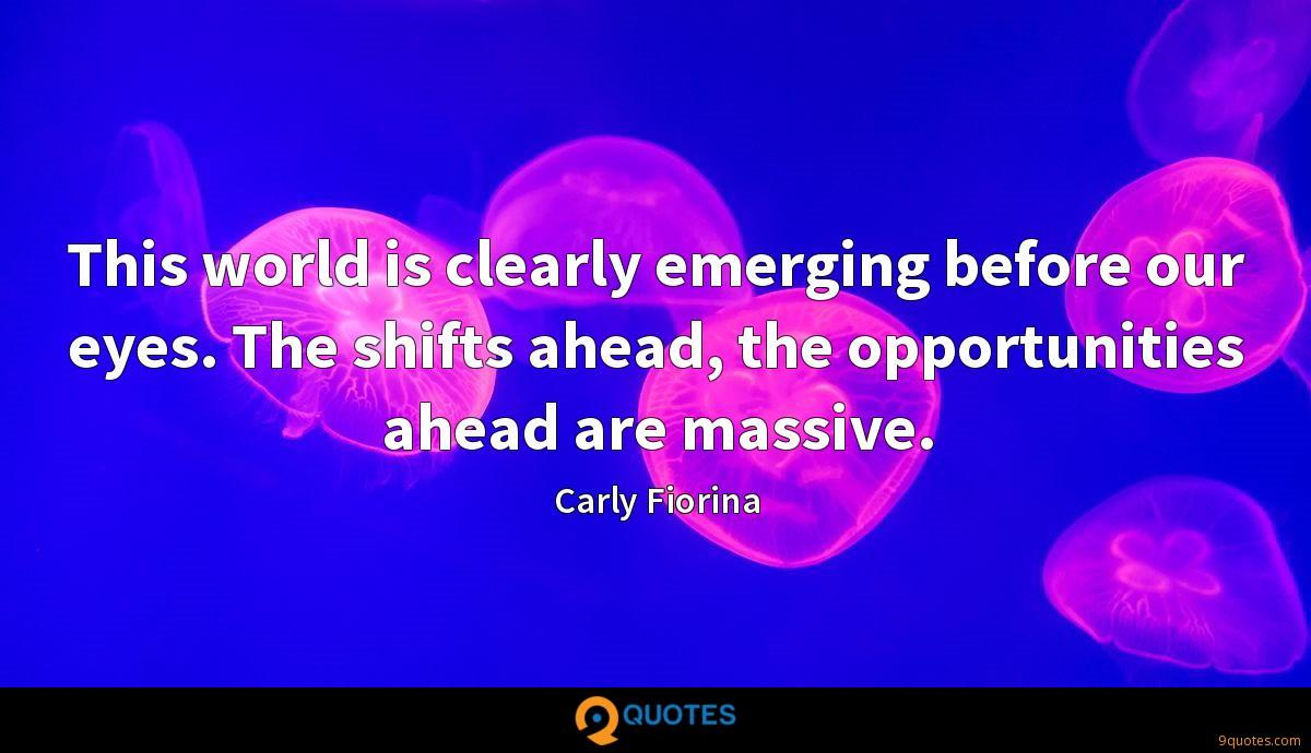 This world is clearly emerging before our eyes. The shifts ahead, the opportunities ahead are massive.