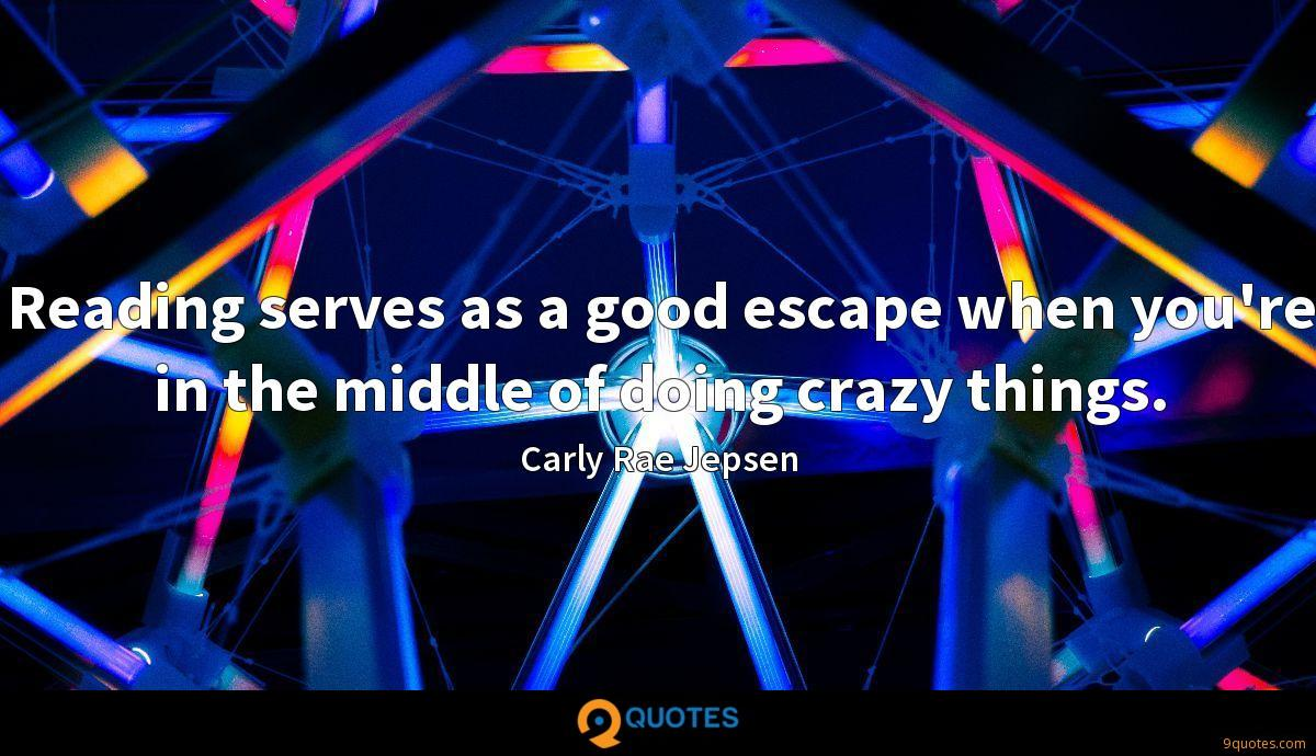 Reading serves as a good escape when you're in the middle of doing crazy things.