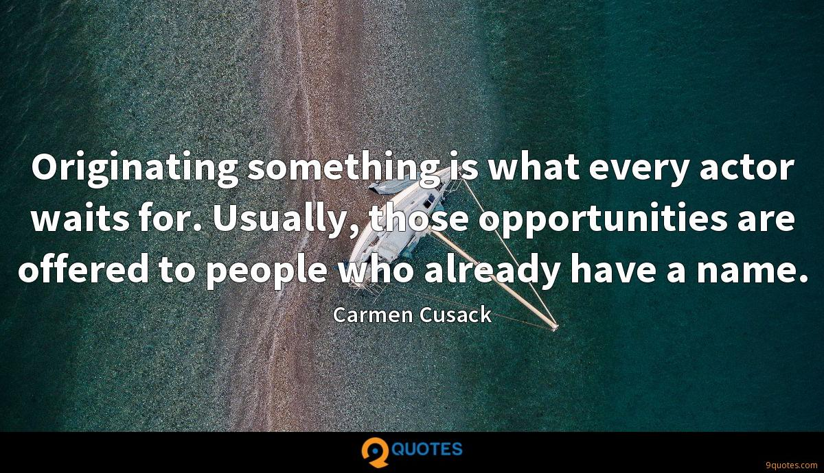 Originating something is what every actor waits for. Usually, those opportunities are offered to people who already have a name.